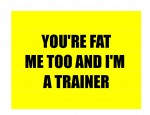 You're still fat. Me too and I'm a trainer. A reason and a possible solution-if you're brave enough for change and the most important thing to know